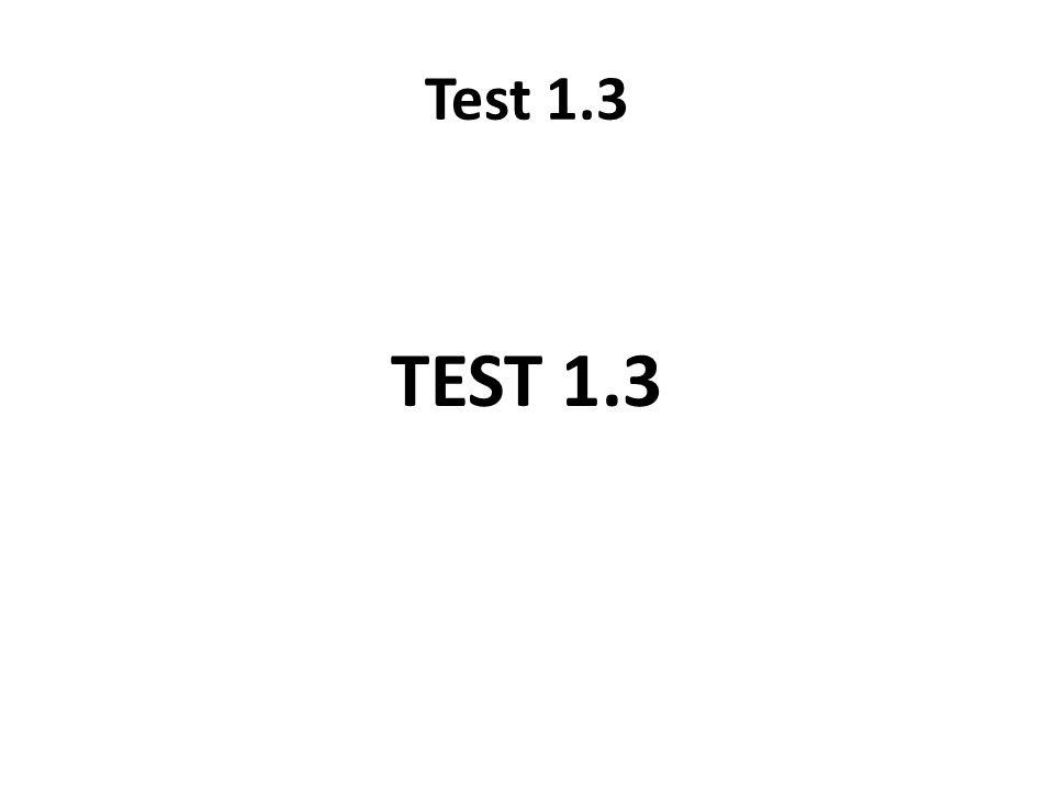Test 1.3 TEST 1.3