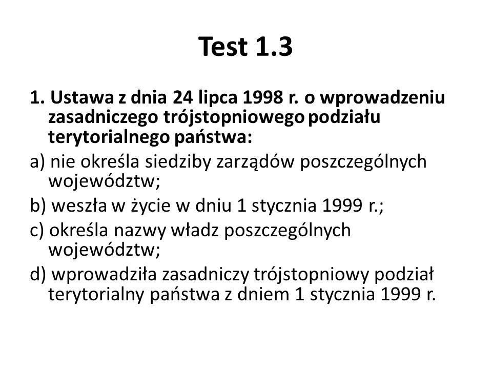 Test 1.3 1. Ustawa z dnia 24 lipca 1998 r. o wprowadzeniu zasadniczego trójstopniowego podziału terytorialnego państwa: a) nie określa siedziby zarząd