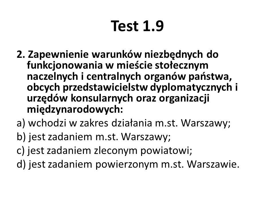 Test 1.9 2. Zapewnienie warunków niezbędnych do funkcjonowania w mieście stołecznym naczelnych i centralnych organów państwa, obcych przedstawicielstw