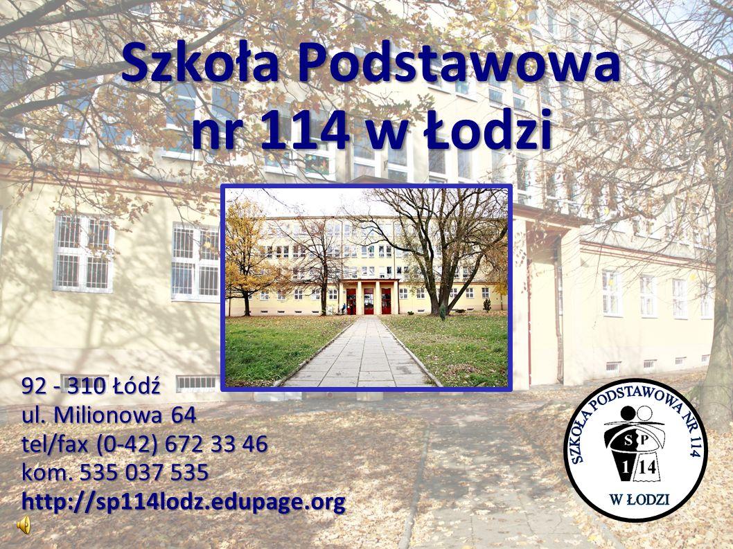 Szkoła Podstawowa nr 114 w Łodzi 92 - 310 Łódź ul.