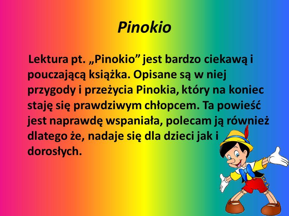"""Pinokio Lektura pt. """"Pinokio"""" jest bardzo ciekawą i pouczającą książka. Opisane są w niej przygody i przeżycia Pinokia, który na koniec staję się praw"""