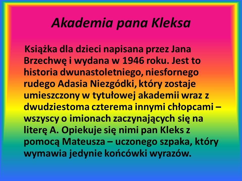 Akademia pana Kleksa Książka dla dzieci napisana przez Jana Brzechwę i wydana w 1946 roku. Jest to historia dwunastoletniego, niesfornego rudego Adasi