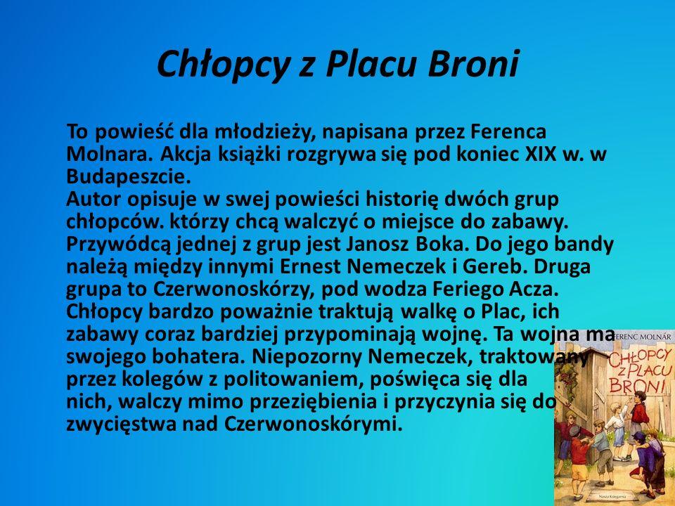 Chłopcy z Placu Broni To powieść dla młodzieży, napisana przez Ferenca Molnara. Akcja książki rozgrywa się pod koniec XIX w. w Budapeszcie. Autor opis