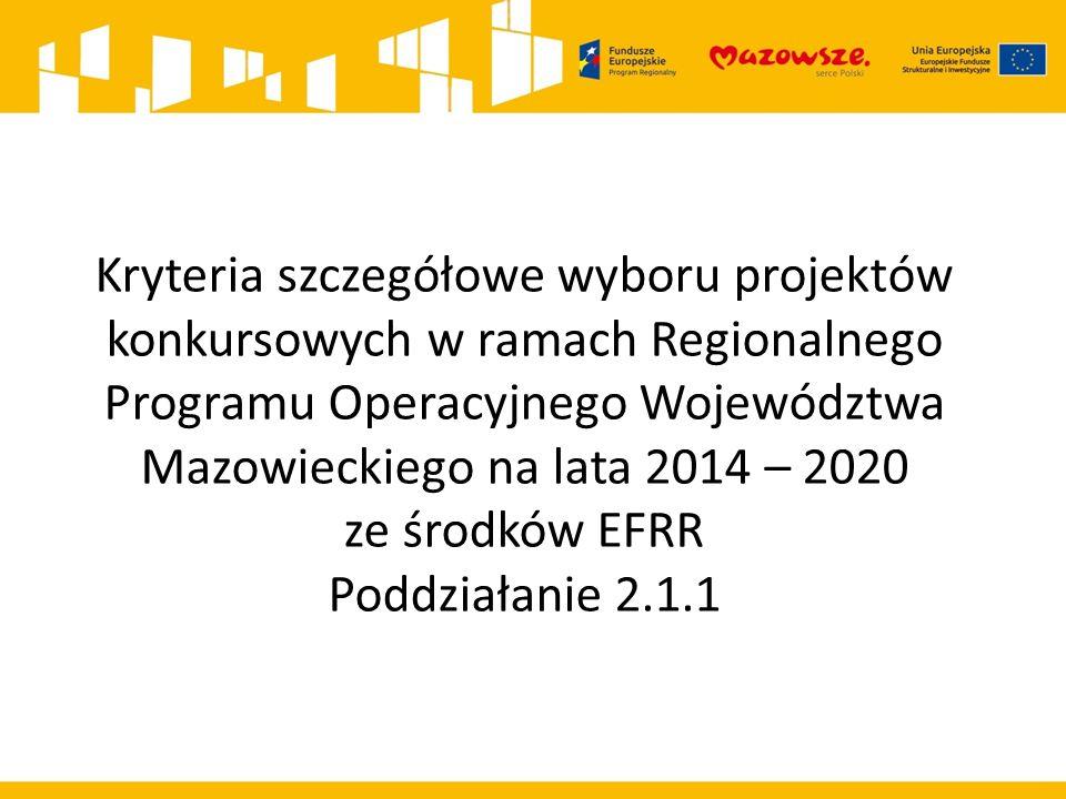 Kryteria szczegółowe wyboru projektów konkursowych w ramach Regionalnego Programu Operacyjnego Województwa Mazowieckiego na lata 2014 – 2020 ze środków EFRR Poddziałanie 2.1.1