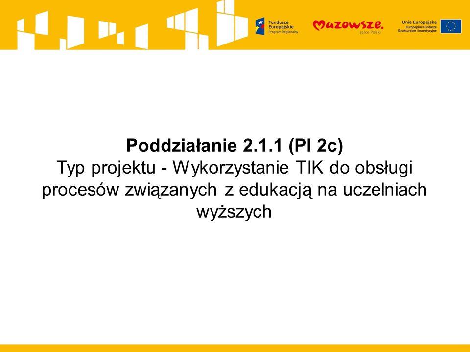 Poddziałanie 2.1.1 (PI 2c) Typ projektu - Wykorzystanie TIK do obsługi procesów związanych z edukacją na uczelniach wyższych