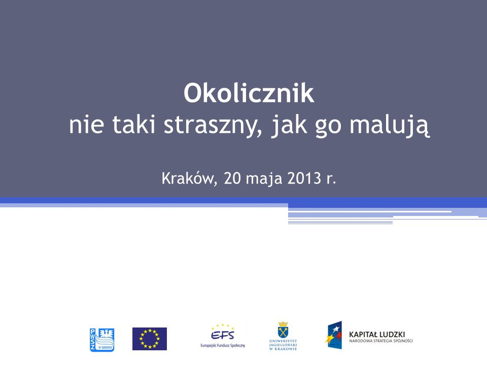 Okolicznik nie taki straszny, jak go malują Kraków, 20 maja 2013 r.