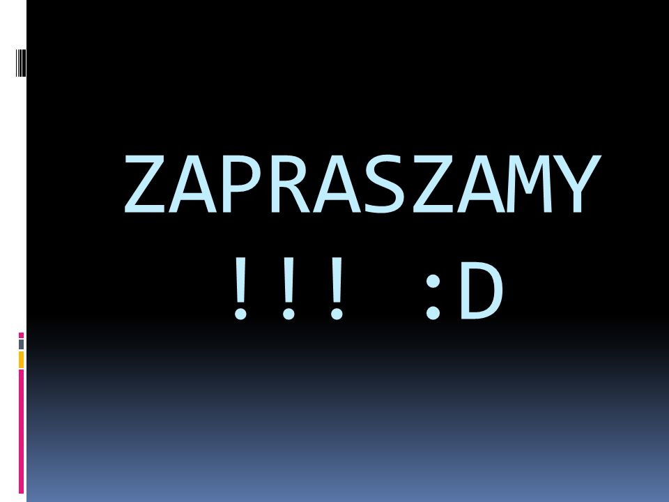 ZAPRASZAMY !!! :D