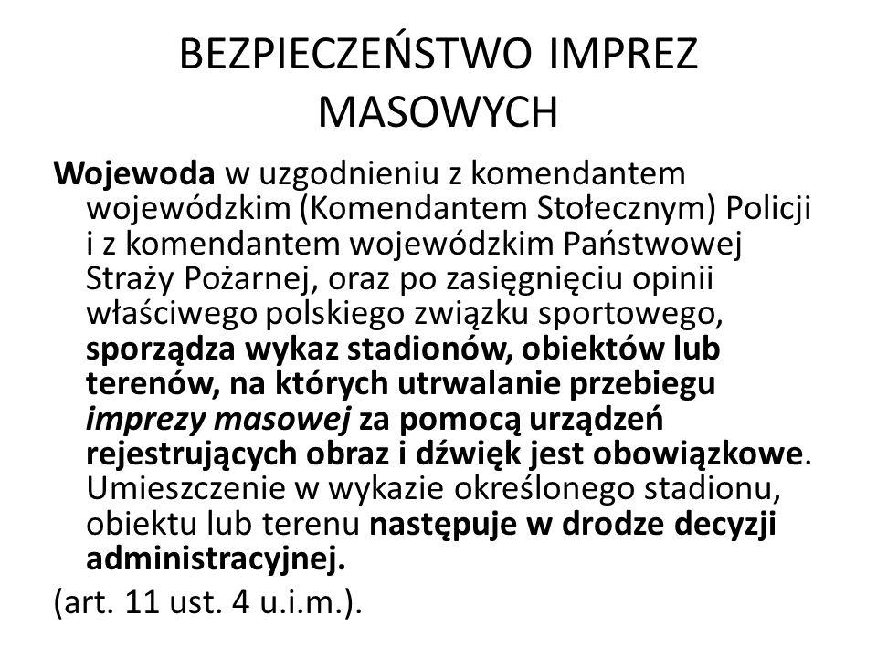 BEZPIECZEŃSTWO IMPREZ MASOWYCH Wojewoda w uzgodnieniu z komendantem wojewódzkim (Komendantem Stołecznym) Policji i z komendantem wojewódzkim Państwowe