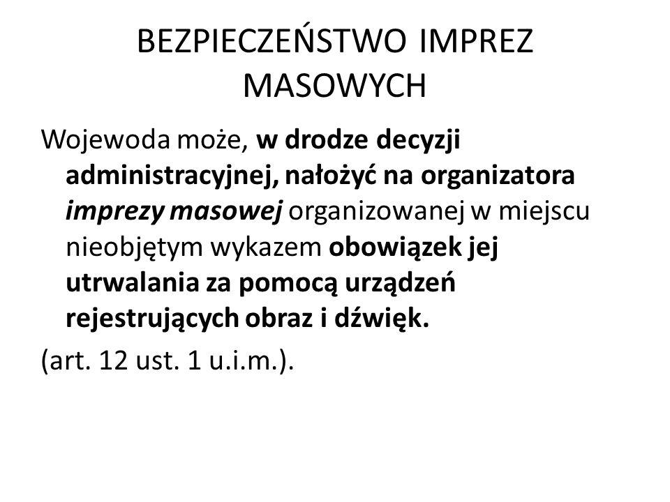 BEZPIECZEŃSTWO IMPREZ MASOWYCH Wojewoda może, w drodze decyzji administracyjnej, nałożyć na organizatora imprezy masowej organizowanej w miejscu nieob