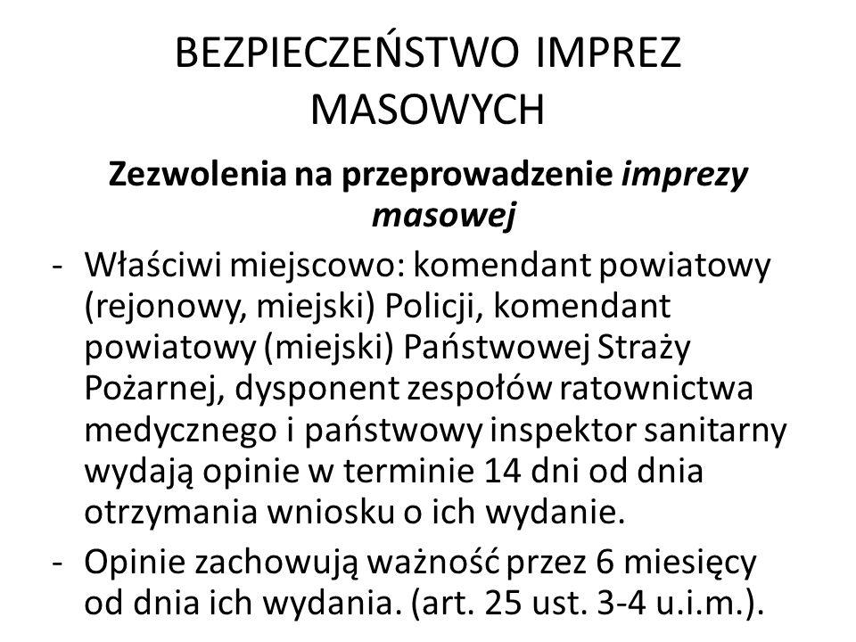 BEZPIECZEŃSTWO IMPREZ MASOWYCH Zezwolenia na przeprowadzenie imprezy masowej -Właściwi miejscowo: komendant powiatowy (rejonowy, miejski) Policji, kom