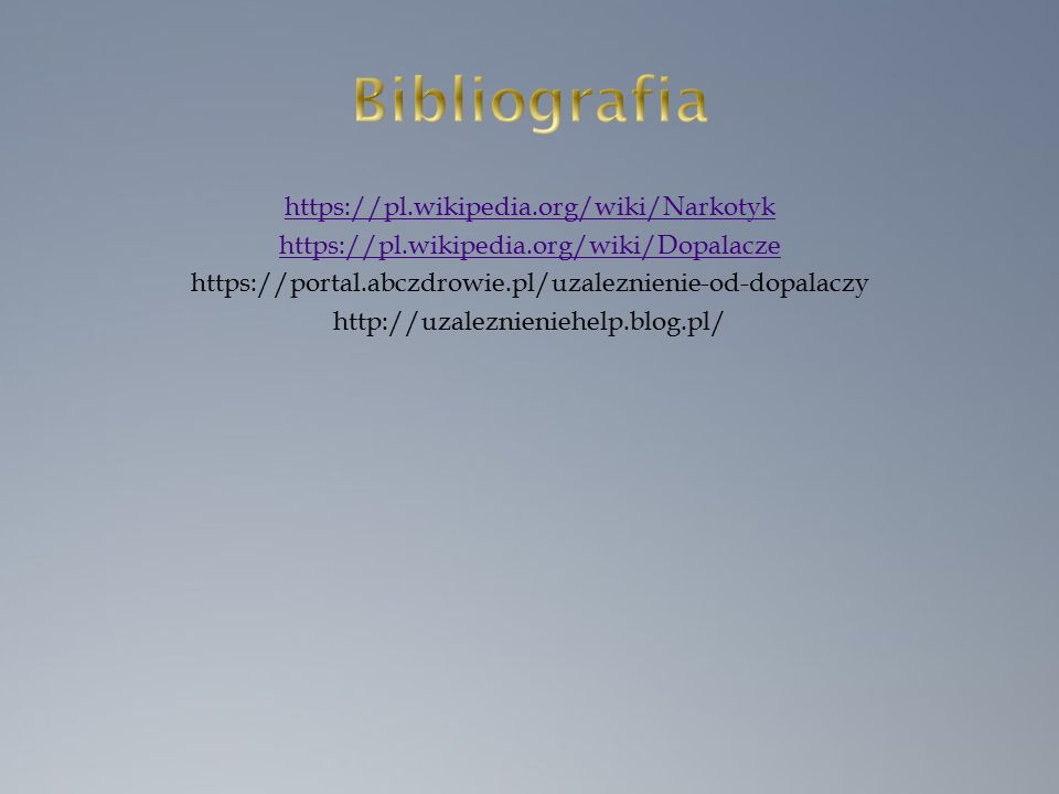 https://pl.wikipedia.org/wiki/Narkotyk https://pl.wikipedia.org/wiki/Dopalacze https://portal.abczdrowie.pl/uzaleznienie-od-dopalaczy http://uzaleznieniehelp.blog.pl/