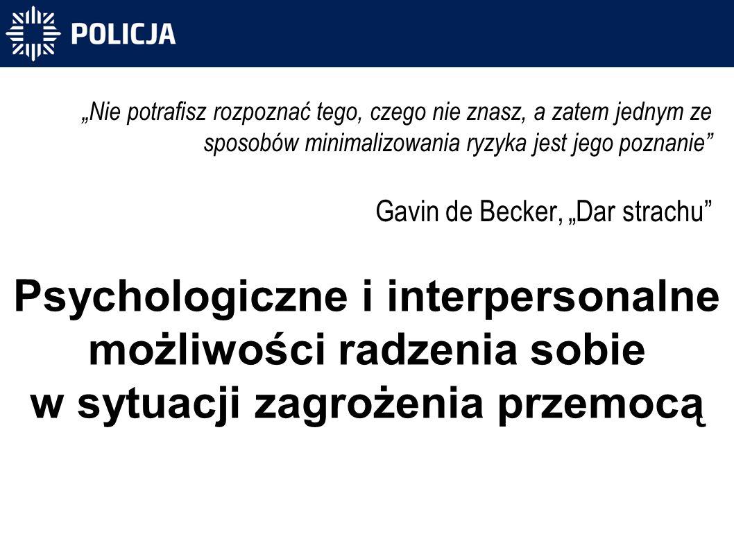 """""""Nie potrafisz rozpoznać tego, czego nie znasz, a zatem jednym ze sposobów minimalizowania ryzyka jest jego poznanie Gavin de Becker, """"Dar strachu Psychologiczne i interpersonalne możliwości radzenia sobie w sytuacji zagrożenia przemocą"""