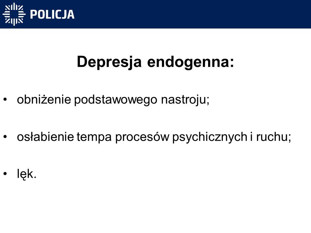 Depresja endogenna: obniżenie podstawowego nastroju; osłabienie tempa procesów psychicznych i ruchu; lęk.