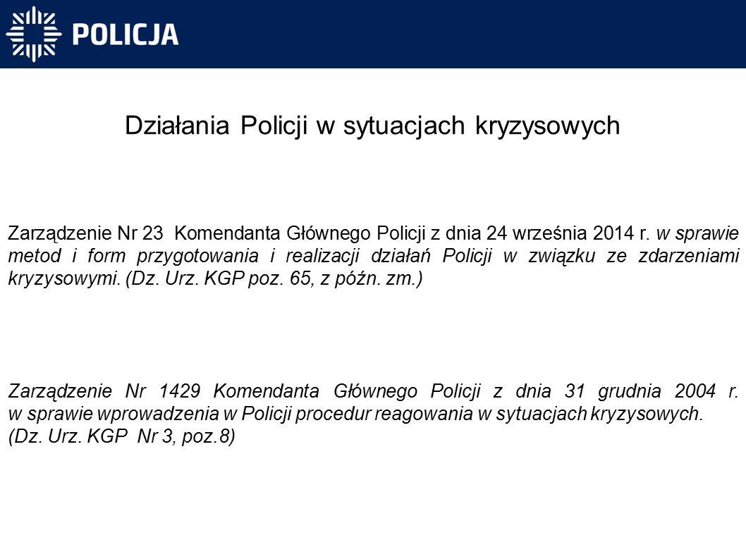 Działania Policji w sytuacjach kryzysowych Zarządzenie Nr 23 Komendanta Głównego Policji z dnia 24 września 2014 r.
