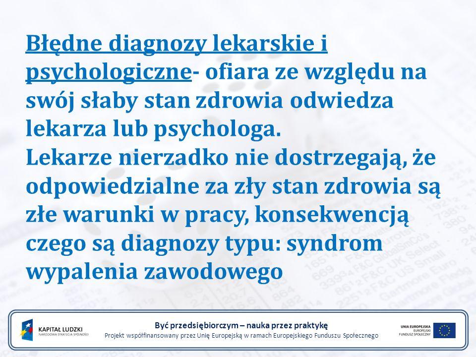 Błędne diagnozy lekarskie i psychologiczne- ofiara ze względu na swój słaby stan zdrowia odwiedza lekarza lub psychologa. Lekarze nierzadko nie dostrz