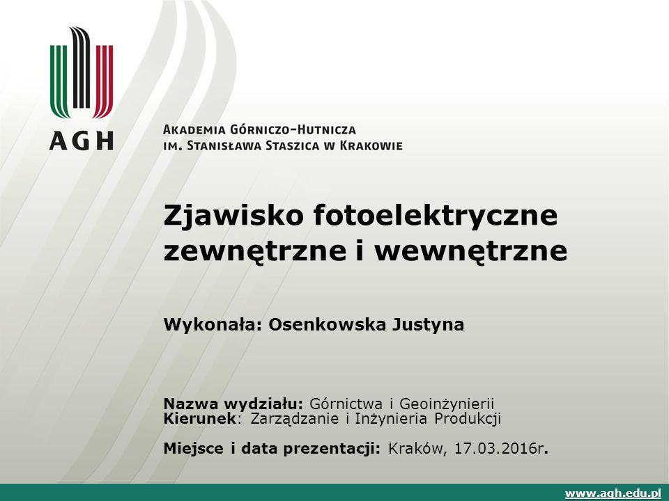 Zjawisko fotoelektryczne zewnętrzne i wewnętrzne Wykonała: Osenkowska Justyna Nazwa wydziału: Górnictwa i Geoinżynierii Kierunek: Zarządzanie i Inżyni