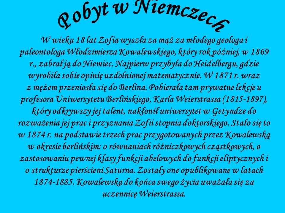 W wieku 18 lat Zofia wyszła za mąż za młodego geologa i paleontologa Włodzimierza Kowalewskiego, który rok później, w 1869 r., zabrał ją do Niemiec.