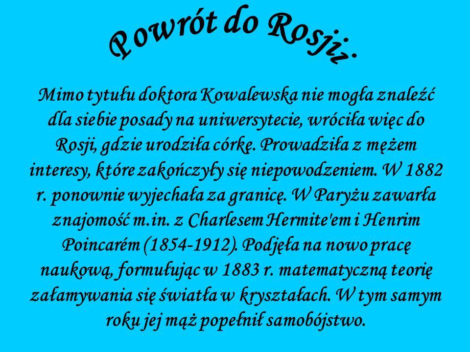 Mimo tytułu doktora Kowalewska nie mogła znaleźć dla siebie posady na uniwersytecie, wróciła więc do Rosji, gdzie urodziła córkę.