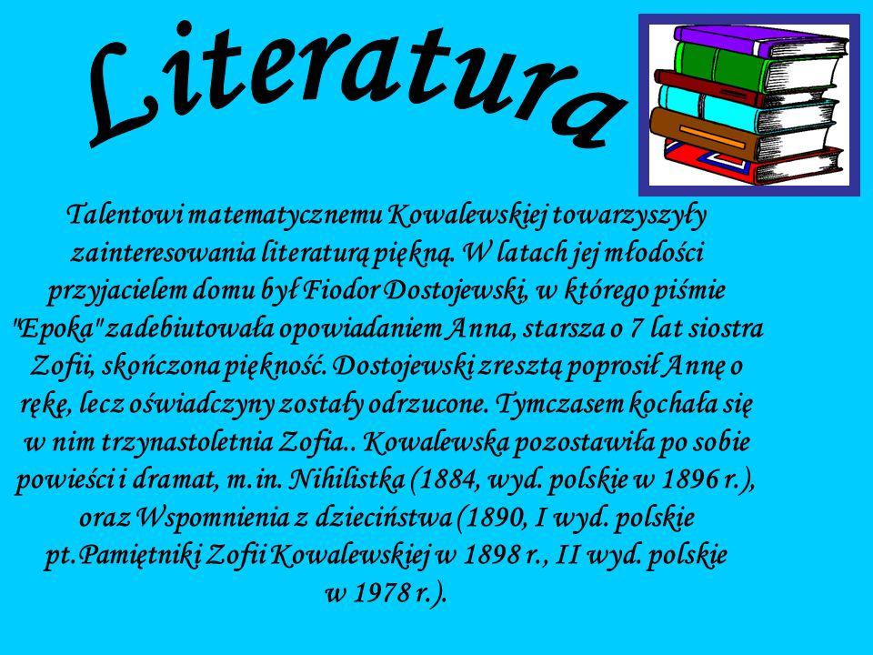 Talentowi matematycznemu Kowalewskiej towarzyszyły zainteresowania literaturą piękną.