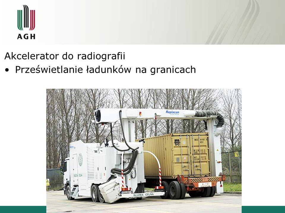 Akcelerator do radiografii Prześwietlanie ładunków na granicach