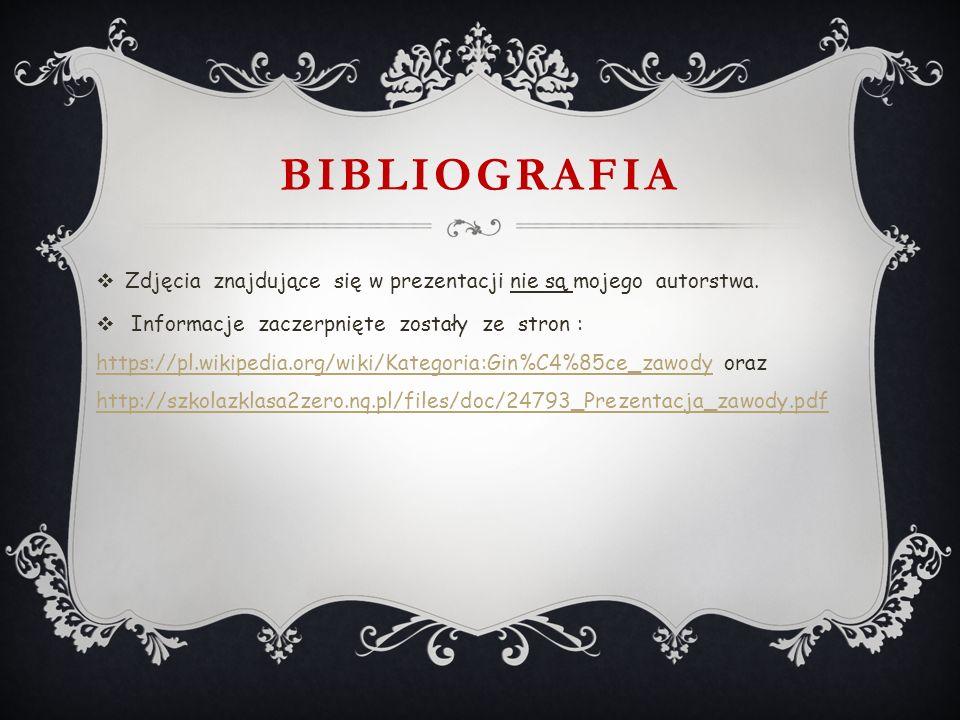 BIBLIOGRAFIA  Zdjęcia znajdujące się w prezentacji nie są mojego autorstwa.