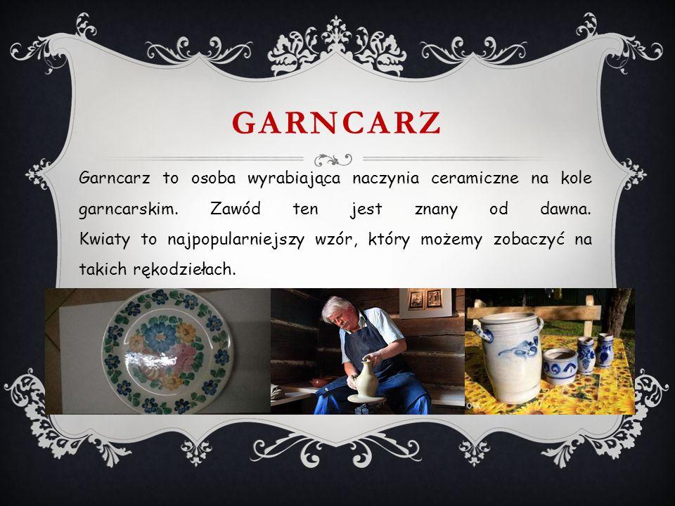 GARNCARZ Garncarz to osoba wyrabiająca naczynia ceramiczne na kole garncarskim.