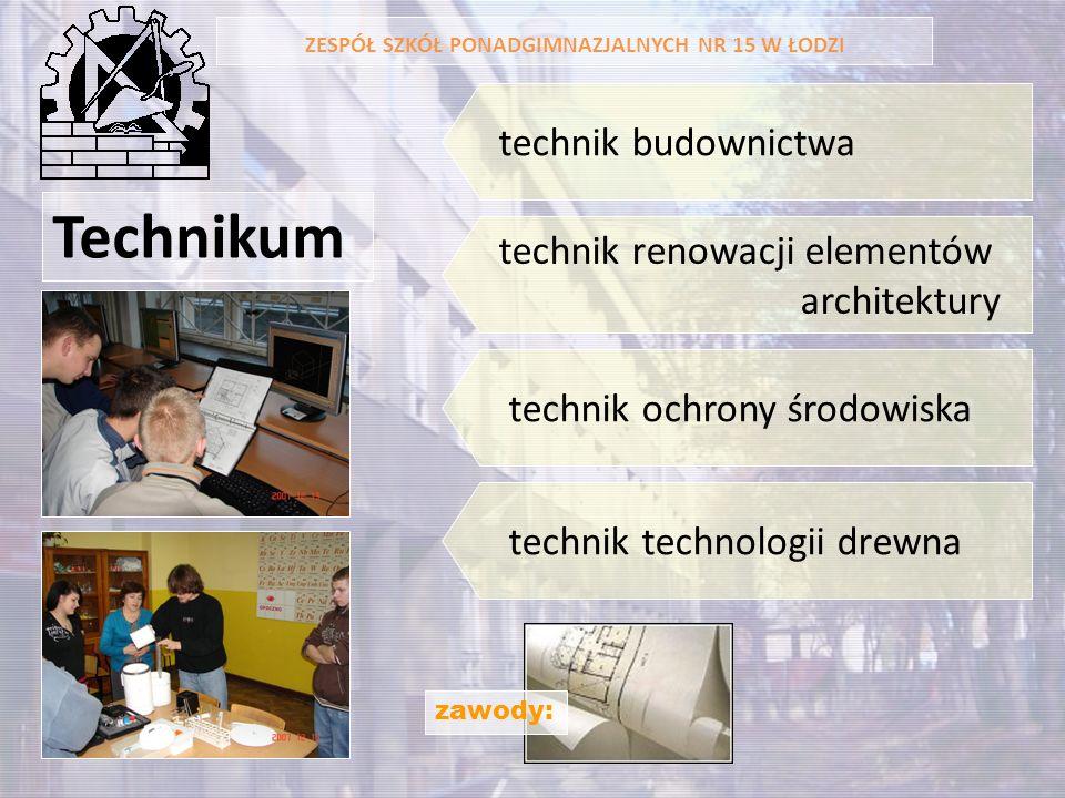 Technikum technik budownictwa ZESPÓŁ SZKÓŁ PONADGIMNAZJALNYCH NR 15 W ŁODZI zawody: technik renowacji elementów architektury technik ochrony środowisk