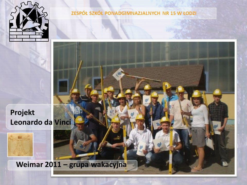 ZESPÓŁ SZKÓŁ PONADGIMNAZJALNYCH NR 15 W ŁODZI Weimar 2011 – grupa wakacyjna Projekt Leonardo da Vinci