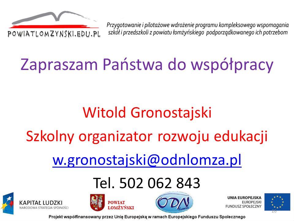 Zapraszam Państwa do współpracy Witold Gronostajski Szkolny organizator rozwoju edukacji w.gronostajski@odnlomza.pl Tel. 502 062 843 26