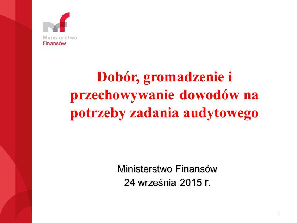 Dobór, gromadzenie i przechowywanie dowodów na potrzeby zadania audytowego Ministerstwo Finansów 24 września 2015 r.