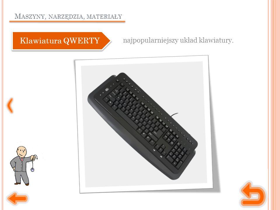 M ASZYNY, NARZĘDZIA, MATERIAŁY najpopularniejszy układ klawiatury. Klawiatura QWERTY
