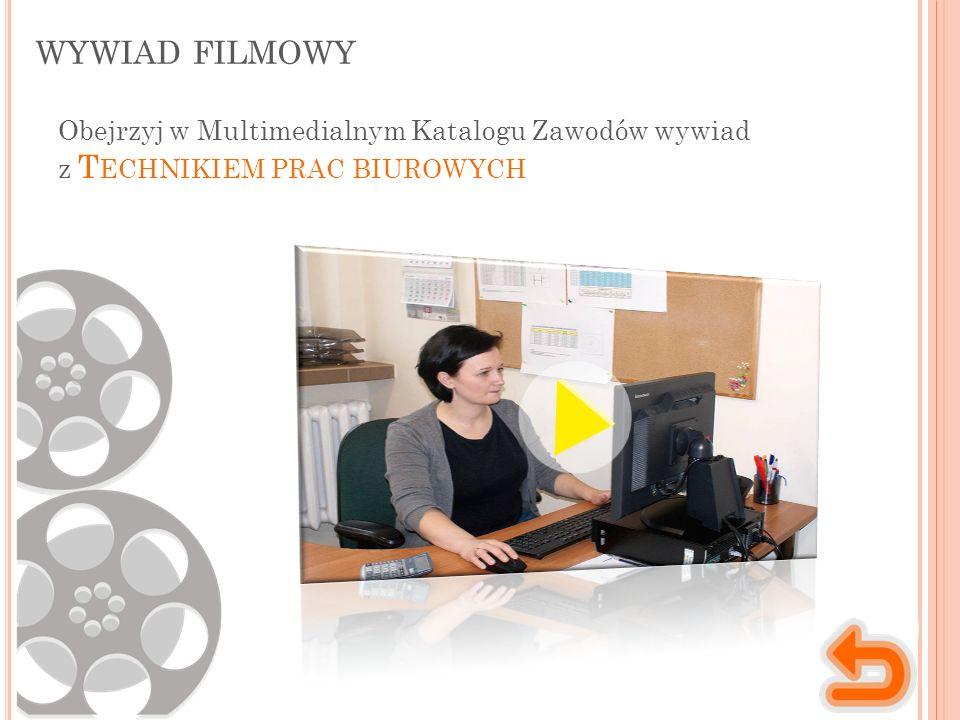 WYWIAD FILMOWY Obejrzyj w Multimedialnym Katalogu Zawodów wywiad z T ECHNIKIEM PRAC BIUROWYCH
