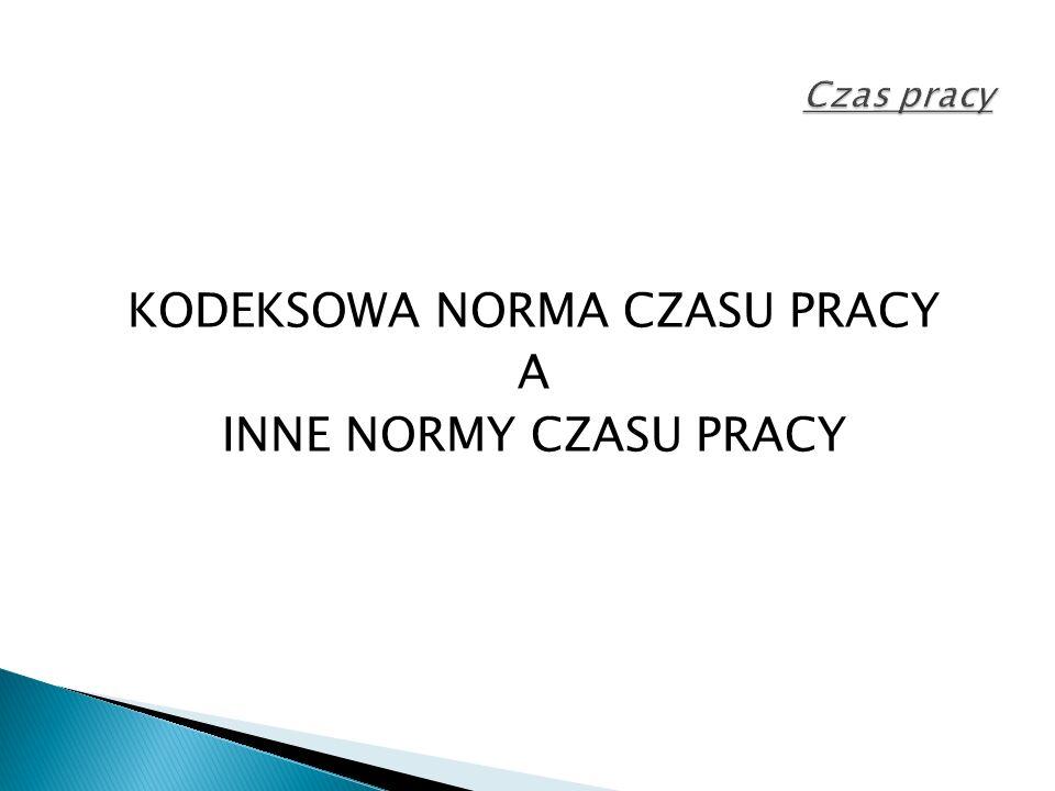 KODEKSOWA NORMA CZASU PRACY A INNE NORMY CZASU PRACY