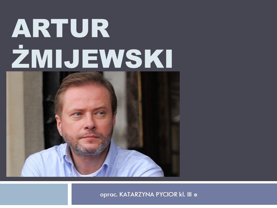 ARTUR ŻMIJEWSKI oprac. KATARZYNA PYCIOR kl. III e