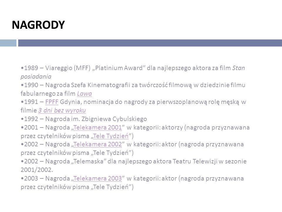 """NAGRODY 1989 – Viareggio (MFF) """"Platinium Award"""" dla najlepszego aktora za film Stan posiadania 1990 – Nagroda Szefa Kinematografii za twórczość filmo"""
