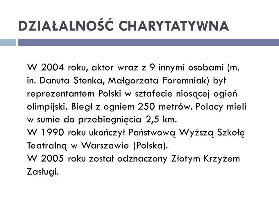 DZIAŁALNOŚĆ CHARYTATYWNA W 2004 roku, aktor wraz z 9 innymi osobami (m. in. Danuta Stenka, Małgorzata Foremniak) był reprezentantem Polski w sztafecie