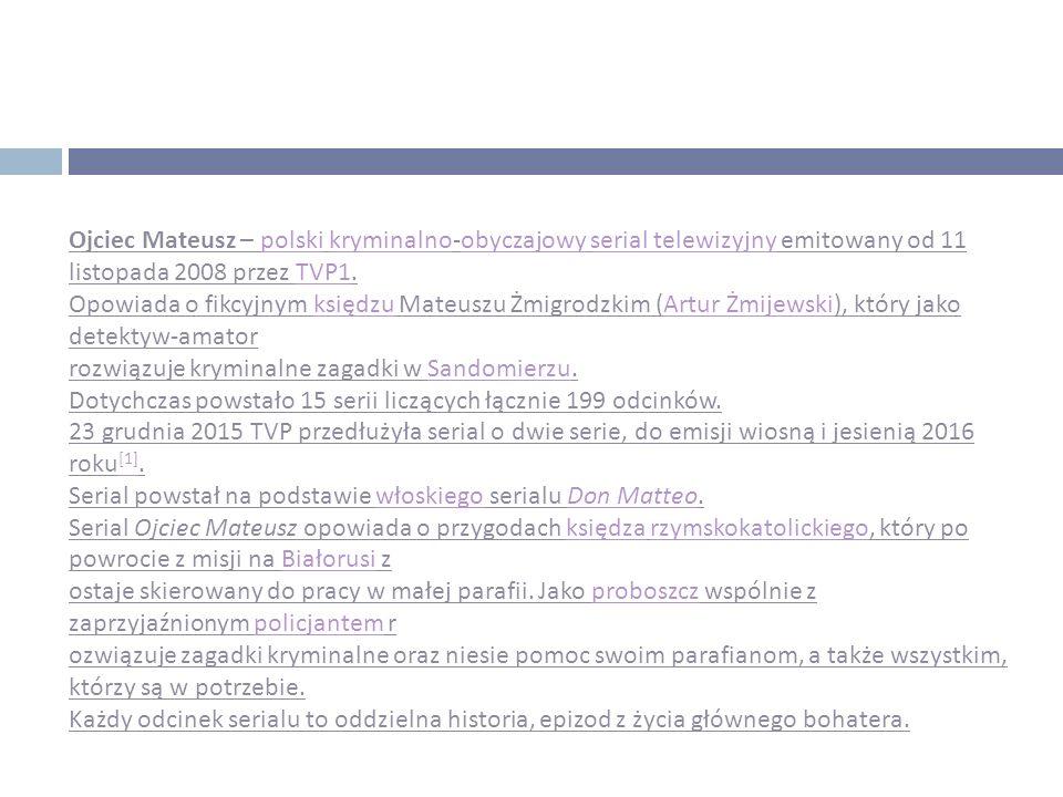 Ojciec Mateusz – polski kryminalno-obyczajowy serial telewizyjny emitowany od 11 listopada 2008 przez TVP1.polskikryminalnoobyczajowyserial telewizyjn