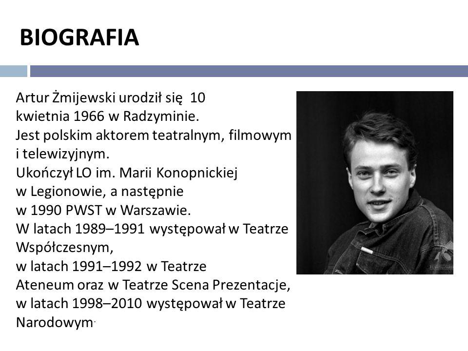 BIOGRAFIA Artur Żmijewski urodził się 10 kwietnia 1966 w Radzyminie. Jest polskim aktorem teatralnym, filmowym i telewizyjnym. Ukończył LO im. Marii K