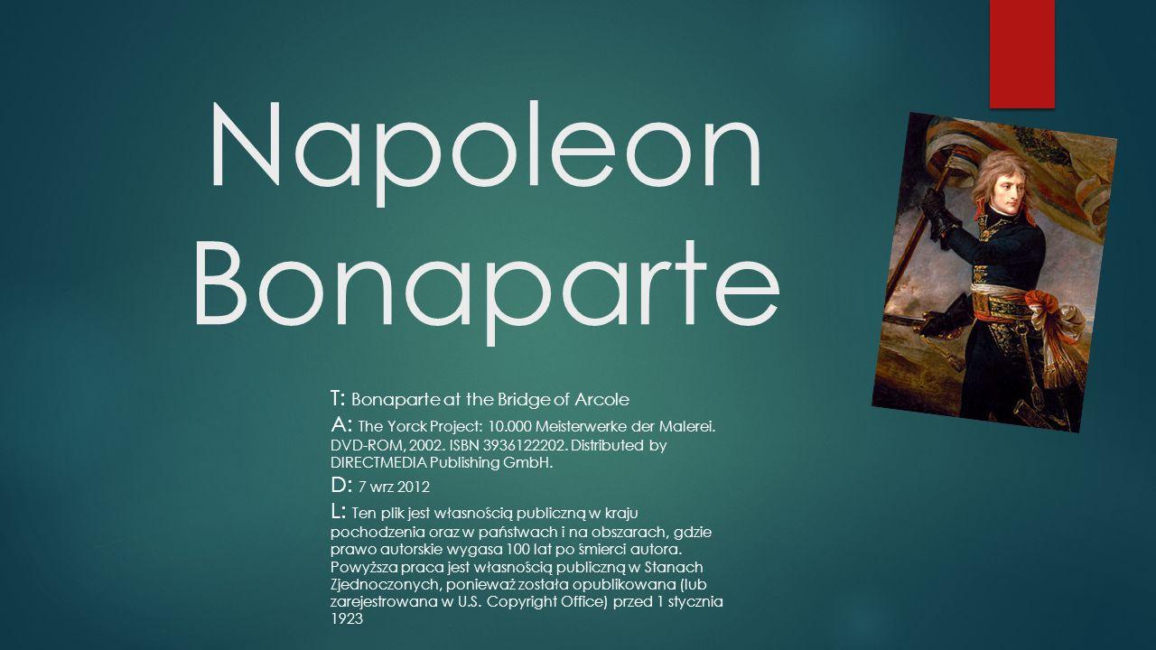 Podstawowe informacje Napoléon Bonaparte – urodził się w 1769 roku na Korsyce a zmarł w 1821 na wyspie św.