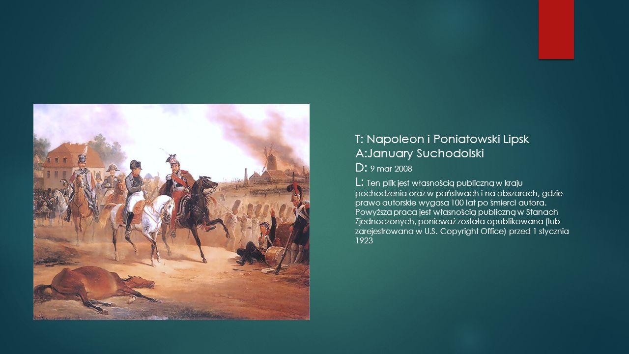 T: Napoleon i Poniatowski Lipsk A:January Suchodolski D: 9 mar 2008 L: Ten plik jest własnością publiczną w kraju pochodzenia oraz w państwach i na obszarach, gdzie prawo autorskie wygasa 100 lat po śmierci autora.