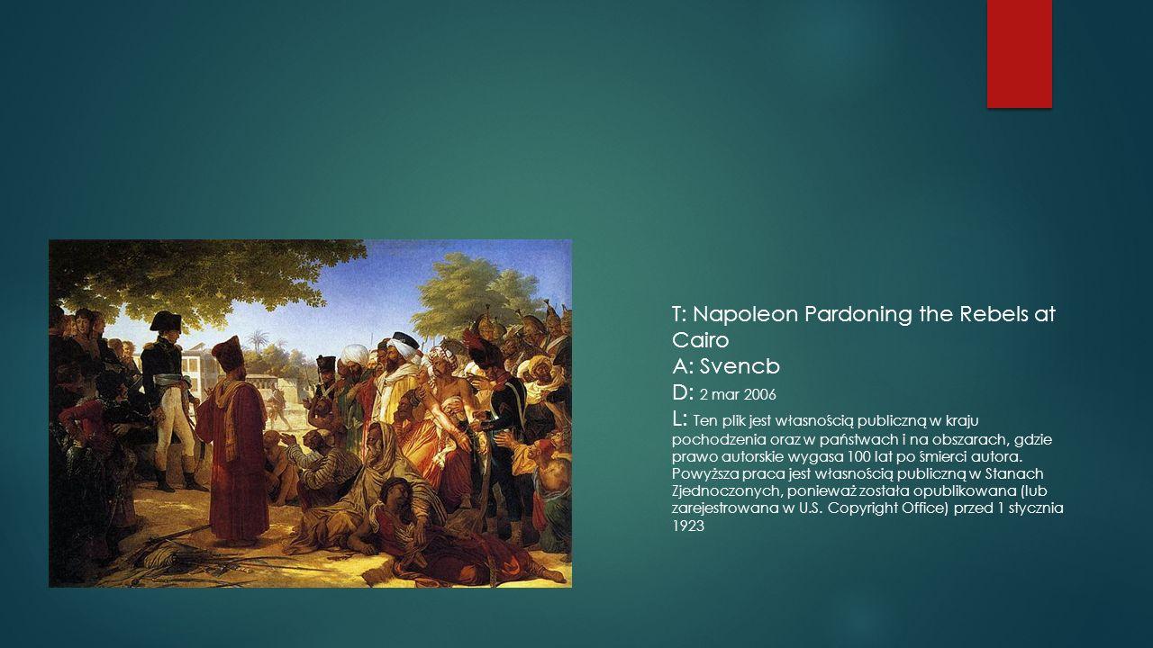 T: Napoleon Pardoning the Rebels at Cairo A: Svencb D: 2 mar 2006 L: Ten plik jest własnością publiczną w kraju pochodzenia oraz w państwach i na obszarach, gdzie prawo autorskie wygasa 100 lat po śmierci autora.
