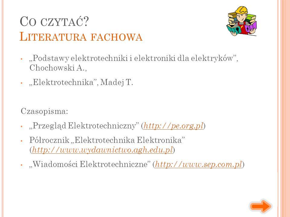 """""""Podstawy elektrotechniki i elektroniki dla elektryków"""", Chochowski A., """"Elektrotechnika"""", Madej T. Czasopisma: """"Przegląd Elektrotechniczny"""" ( http://"""