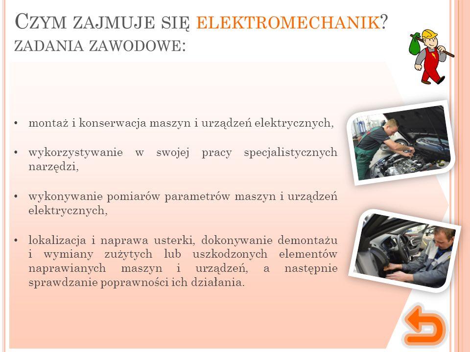 C ZYM ZAJMUJE SIĘ ELEKTROMECHANIK ? ZADANIA ZAWODOWE : montaż i konserwacja maszyn i urządzeń elektrycznych, wykorzystywanie w swojej pracy specjalist