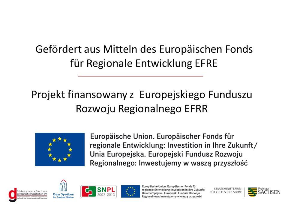 Gefördert aus Mitteln des Europäischen Fonds für Regionale Entwicklung EFRE Projekt finansowany z Europejskiego Funduszu Rozwoju Regionalnego EFRR
