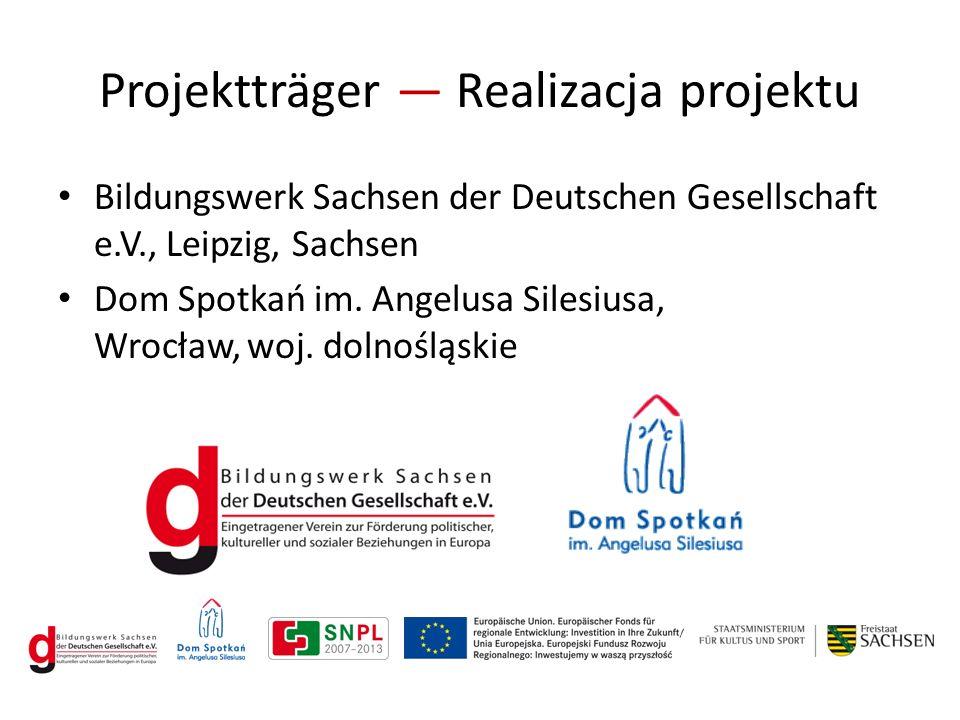 Projektträger ― Realizacja projektu Bildungswerk Sachsen der Deutschen Gesellschaft e.V., Leipzig, Sachsen Dom Spotkań im.