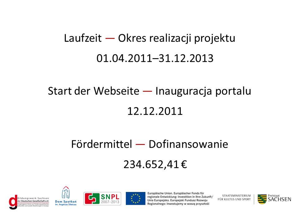 Laufzeit ― Okres realizacji projektu 01.04.2011–31.12.2013 Start der Webseite ― Inauguracja portalu 12.12.2011 Fördermittel ― Dofinansowanie 234.652,41 €