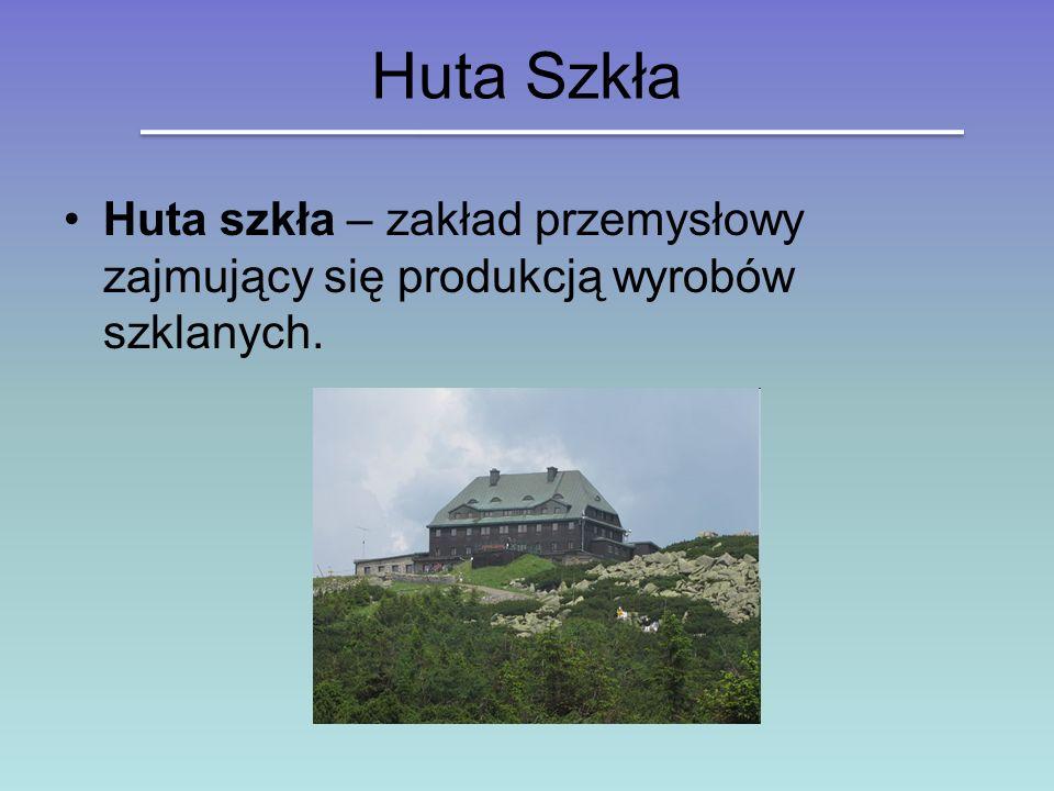 Huta Szkła Huta szkła – zakład przemysłowy zajmujący się produkcją wyrobów szklanych.