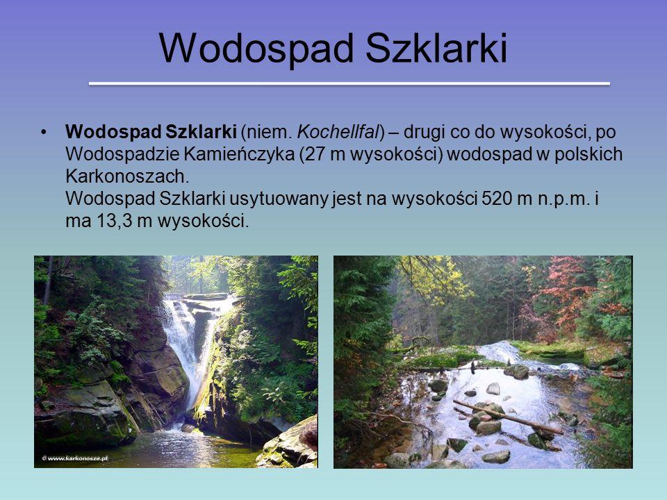 Wodospad Szklarki Wodospad Szklarki (niem. Kochellfal) – drugi co do wysokości, po Wodospadzie Kamieńczyka (27 m wysokości) wodospad w polskich Karkon