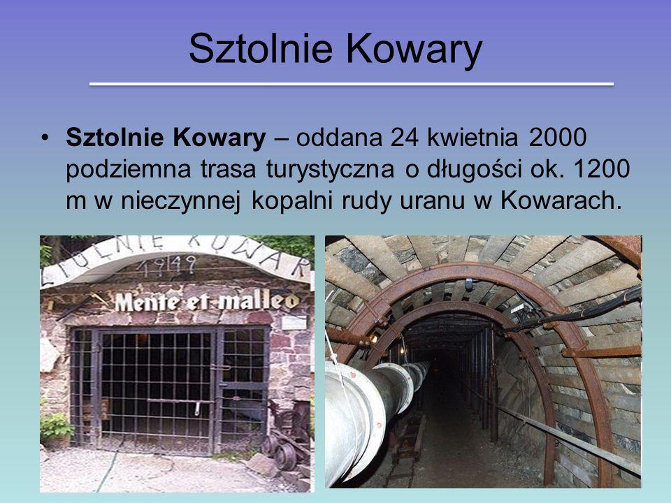 Sztolnie Kowary Sztolnie Kowary – oddana 24 kwietnia 2000 podziemna trasa turystyczna o długości ok. 1200 m w nieczynnej kopalni rudy uranu w Kowarach