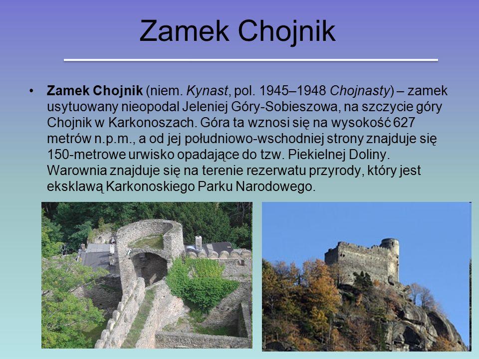 Zamek Chojnik Zamek Chojnik (niem. Kynast, pol. 1945–1948 Chojnasty) – zamek usytuowany nieopodal Jeleniej Góry-Sobieszowa, na szczycie góry Chojnik w